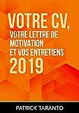 Votre CV, votre lettre de motivation et vos entretiens 2019...