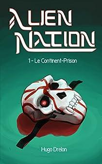 Alien Nation: Tome 1: Le Continent-prison (2017) - Hugo Drelon