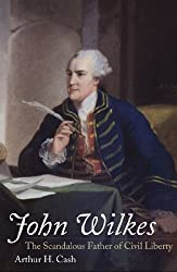 John Wilkes: The Scandalous Father of Civil Liberty