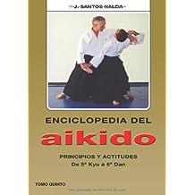 Enciclopedia del Aikido. Tomo 5º. Principios y Actitudes. De 5º Kyu a 5º Dan