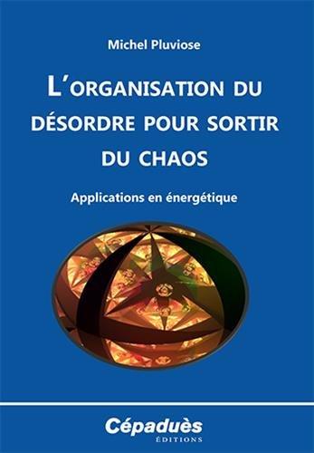 L'organisation du désordre pour sortir du chaos par Michel Pluviose