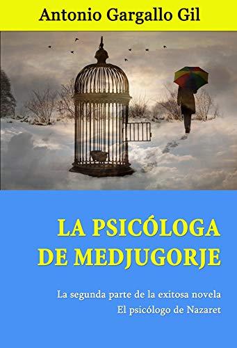 La psicóloga de medjugorje (El psicólogo de Nazaret) por Antonio Gargallo Gil