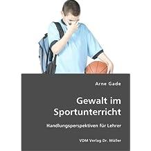 Gewalt im Sportunterricht: Handlungsperspektiven für Lehrer