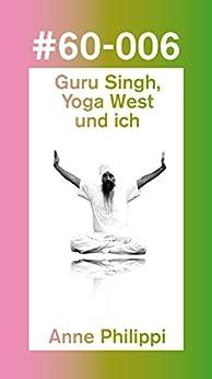 Guru Singh, Yoga West und ich (60pages) von [Philippi, Anne]