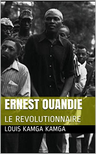 ERNEST OUANDIE: LE REVOLUTIONNAIRE (French Edition)