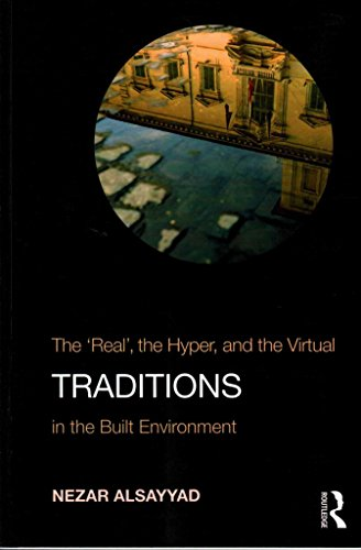 """[(Traditions : The """"Real"""", the Hyper, and the Virtual In the Built Environment)] [By (author) Nezar Alsayyad] published on (April, 2014)"""