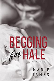 Begging for Hale: Hale Series Book 2 by [James, Marie]