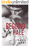 Begging for Hale: Hale Series Book 2