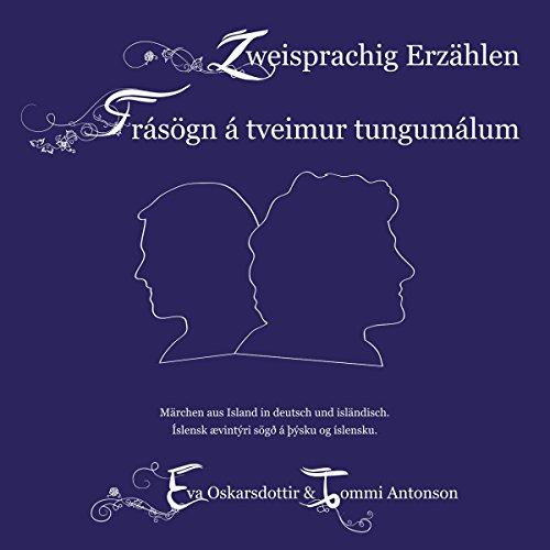Zweisprachig Erzählen / Frásögn á tveimur tungumálum: Märchen aus Island auf Deutsch und Isländisch / Íslensk ævintýri sögð á þýsku og íslensku