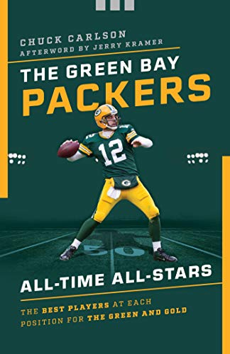 The Green Bay Packers All-Time All-Stars: The Best Players at Each Position for the Green and Gold (English Edition)