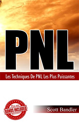 PNL: Les Techniques de PNL les plus puissantes ( PNL, Hypnose, Bandler, Tony Robbins, Influence)