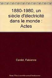 1880-1980, un siècle d'électricité dans le monde : Actes