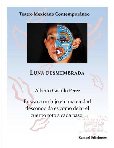 Luna desmembrada (Teatro Mexicano Contemporáneo) por Alberto Castillo Pérez