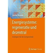 Energiesysteme: regenerativ und dezentral: Strategien für die Energiewende