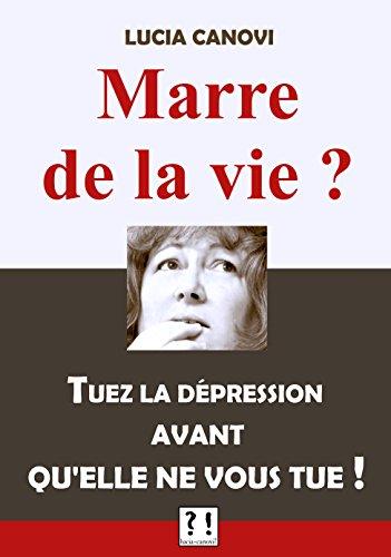 Marre de la vie ?: Tuez la dépression avant qu'elle ne vous tue !