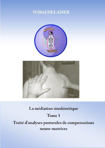 La médiation sinokinétique Tome 1: traité d'analyses posturales de compensations neuro-motrices