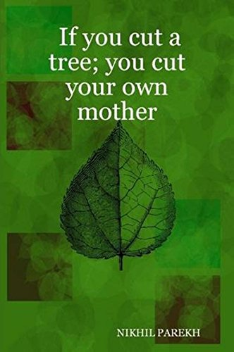 If You Cut A Tree You Cut Your Own Mother Poems On