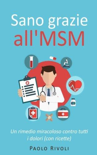 Sano grazie all'MSM: Un rimedio miracoloso contro tutti i dolori (con ricette)