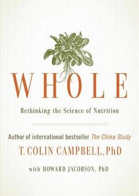 [(Whole: Rethinking the Science of Nutrition)] [Author: Division of Nutritional Sciences T Colin Campbell] published on (May, 2013)
