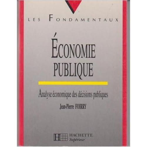 ECONOMIE PUBLIQUE. Analyse économique des décisions publiques de Jean-Pierre Foirry ( 14 mai 1997 )