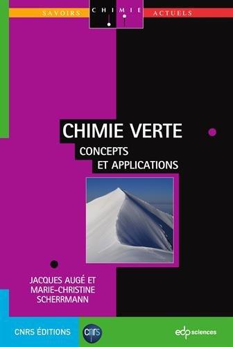 Chimie verte : concepts et applications / Jacques Augé, Marie-Christine Scherrmann ; [préface de Bruno Figadère].- Les Ulis ; Paris : EDP sciences : CNRS éditions , DL 2016, cop. 2016