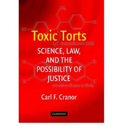 [(Toxic Torts: Science, Law and the Possibility of Justice )] [Author: Carl F. Cranor] [Sep-2006]