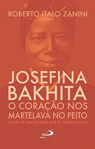 Josefina Bakhita - O Coracao Nos Martelava No Peito - Diario De Uma Es