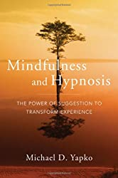 Mindfulness and Hypnosis - The Power of Suggestion  to Transform Experience
