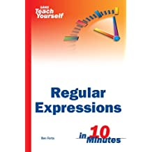 Sams Teach Yourself Regular Expressions in 10 Minutes (Sams Teach Yourself...in 10 Minutes (Paperback))