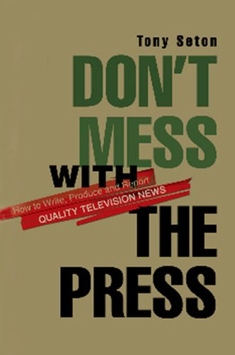 Don't Mess with the Press How to Write, Produce and Report