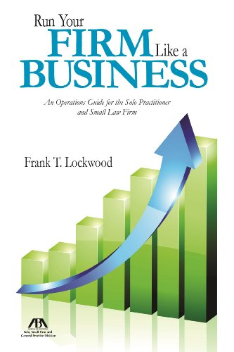 Run Your Firm Like a Business: An Operations Guide for the Solo Practitioner and Small Law Firm