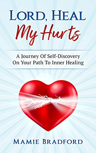 Lord,Heal My Hurts: A Journey Of Self-Discovery On Your Path To Inner Healing (English Edition)