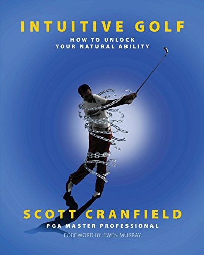 Intuitive Golf: How to Unlock Your Natural Ability (English Edition) por Scott Cranfield