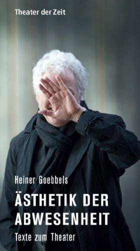 Heiner Goebbels - Ästhetik der Abwesenheit: Texte zum Theater (Recherchen 96)