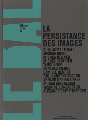 La persistance des images : Volume 5 par Guillaume Le Gall, Jérôme Dokic, Mishka Henner, Tanguy Viel, Collectif