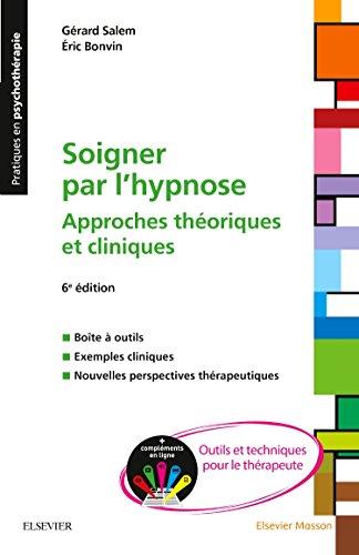 Soigner par l'hypnose: Approches théoriques et cliniques + Compléments en ligne : outils et techniques pour le thérapeute par Gérard Salem