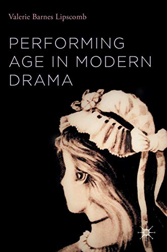 Performing Age in Modern Drama por Valerie Barnes Lipscomb