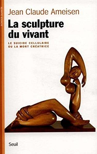 La sculpture du vivant : Le suicide cellulaire ou la mort créatrice par Jean-Claude Ameisen