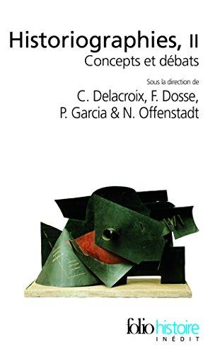 Historiographies II: Concepts ET Debats (Folio Histoire)