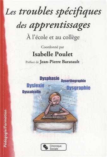 Troubles spécifiques des apprentissages à l'école et au collège : Dysphasie, dyslexie, dysorthographie, dysgraphie, dyscalculie
