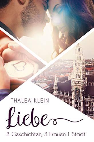 Liebe - 3 Geschichten, 3 Frauen, 1 Stadt (Lebe! Küsse! Lache! Sammelband) von [Klein, Thalea]