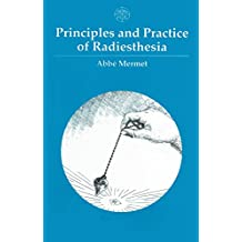 Principles and Practice of Radiesthesia: Textbook for Practitioners and Students