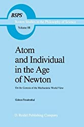 Atom and Individual in the Age of Newton: On the Genesis of the Mechanistic World View (Boston Studies in the Philosophy and History of Science) by Gideon Freudenthal (2013-10-04)