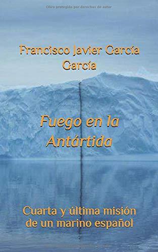Fuego en la Antártida: Cuarta y última misión de un marino español