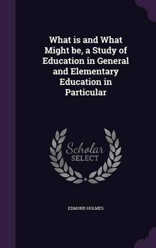 What is and What Might be, a Study of Education in General and Elementary Education in Particular