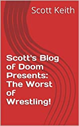 Scott's Blog of Doom Presents:  The Worst of Wrestling! (English Edition)
