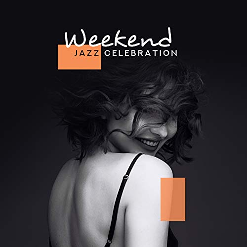 Weekend-lounge (Weekend Jazz Celebration: 2019 Instrumental Happy Smooth Jazz for Total Weekend Relaxation, Meeting with Friends, Lounge Bar Background Music)