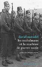 Les musulmans et la machine de guerre nazie de David MOTADEL