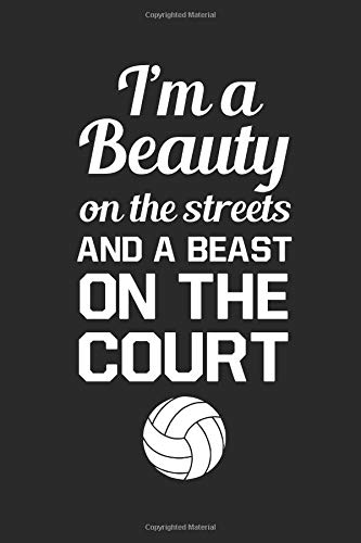 Volleyball Journal: I'm a Beauty On the Streets and a Beast On the Court por Spread Joy Journals