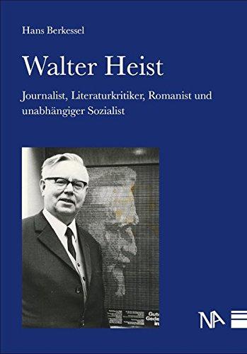 Walter Heist: Journalist, Romanist, Literaturkritiker und unabhängiger Sozialist (Mainzer Geschichtsblätter)